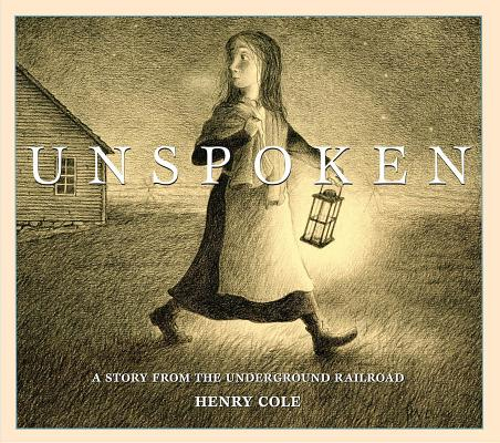 """Unspoken: A Story from the Underground Railroad,"" written and illustrated by Henry Cole (Scholastic Press)"