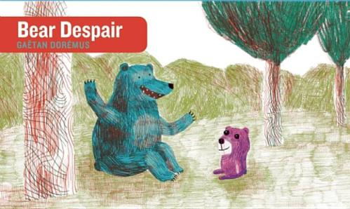"""Bear Despair,"" written and illustrated by Gaëtan Dorémus (Enchanted Lion)"